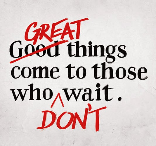 great-things-come-to-those-who-dont-wait-20130411472
